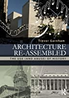 Architecture Re-assembled: The Use (and Abuse) of History