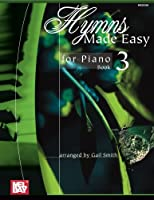 Hymns Made Easy for Piano: Book 3 (Made Easy (Mel Bay))