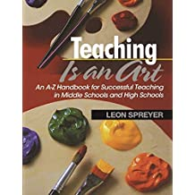 Teaching Is an Art: An A?Z Handbook for Successful Teaching in Middle Schools and High Schools