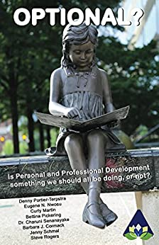 Optional?: Is Personal and Professional Development something we should all be doing, or not? (Amarantine Book 1) by [Rogers, Steve, N Nwosu, Eugene, Martin, Curly, Pickering, Bettina, Senanayake, Charuni, Schmal, Jenny, J Cormack, Barbara]
