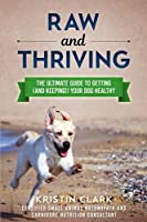 Raw and Thriving: The Ultimate Guide to Getting (and Keeping!) Your Dog Healthy [並行輸入品]