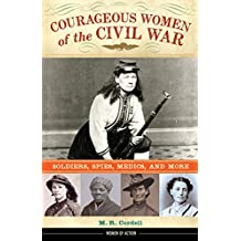Courageous Women of the Civil War: Soldiers, Spies, Medics, and More (Women of Action)