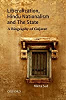 Liberalization, Hindu Nationalism, and the State: A Biography of Gujarat