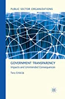 Government Transparency: Impacts and Unintended Consequences (Public Sector Organizations)