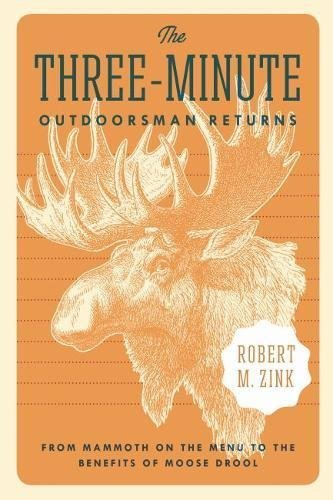 The Three-Minute Outdoorsman Returns: From Mammoth on the Menu to the Benefits of Moose Drool (English Edition)