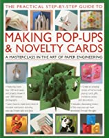 The Practical Step-By-Step Guide to Making Pop-Ups & Novelty Cards: A How-To Guide to the Art of Paper Engineering (Practical Step By Step Guide)