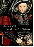Henry VIII and His Six Wives: 700 Headwords, True Stories (Oxford Bookworms Library)