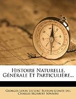 Histoire Naturelle, Generale Et Particuliere...
