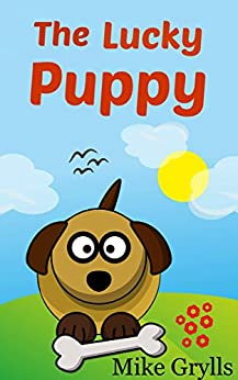 Books For Kids: The Lucky Puppy: Bedtime Stories For Kids Ages 3-8 (Kids Books - Bedtime Stories For Kids - Children's Books - Free Stories) by [Grylls, Mike]