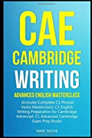 CAE Cambridge Writing: Advanced English Masterclass: (Includes Complete C1 Phrasal Verbs Masterclass)- C1 English Writing Preparation for Cambridge Advanced: C1 Advanced Cambridge Exam Prep Books