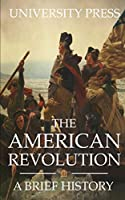 The American Revolution: A Brief History