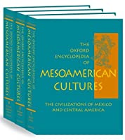 The Oxford Encyclopedia of Mesoamerican Cultures: The Civilizations of Mexico and Central America