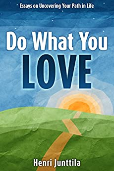 [Junttila, Henri]のDo What You Love: Essays on Uncovering Your Path in Life (English Edition)