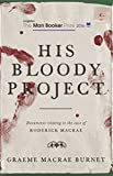 His Bloody Project: Documents relating to the case of Roderick Macrae (Shortlisted for the Booker Prize 2016