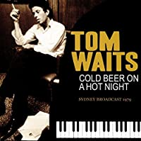 Cold Beer On A Hot Night by Tom Waits
