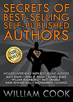 Secrets of Best-Selling Self-Published Authors: Indie Power Tips by [Cook, William, Drabble, Matt, Shaw, Matt, Hall, Mark Edward, Collings, Michaelbrent, Reign, April M., Malmborg, William, Blake, Russell]