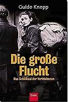 Die grosse Flucht. Das Schicksal der Vertriebenen. Das Buch zur grossen ZDF-Serie