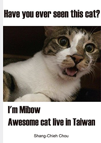 Have you ever seen this cat?: I'm Mibow. awesome cat in Taiwan life. (English Edition)