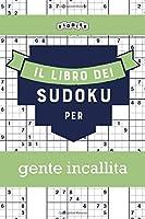 Il libro dei Sudoku per gente incallita