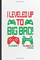 I Leveled Up to Big Bro Player 1 Player 2 Joining: Funny New Big Brother Lined Notebook/ Blank Journal For Brother Announcement, Inspirational Saying Unique Special Birthday Gift Idea Classic 6x9 110 Pages