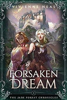 Forsaken Dream (The Jade Forest Chronicles Series Book 4) by [Neas, Vivienne]