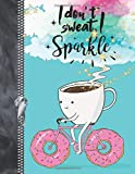 I Don't Sweat, I Sparkle: Coffee Lovers College Ruled Donuts Composition Writing Notebook Pad