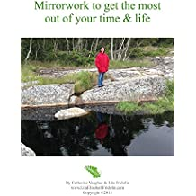 Mirrorwork to get the most out of your time & life