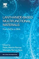 Lanthanide-Based Multifunctional Materials: From OLEDs to SIMs (Micro and Nano Technologies)