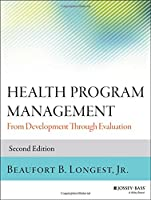 Health Program Management: From Development Through Evaluation (Jossey-Bass Public Health)