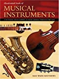 The Illustrated Book Of Musical Instruments: A Pictorial Encyclopedia of Music-Making Through The ages