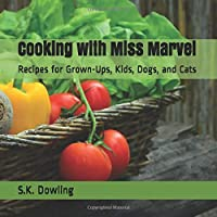 Cooking with Miss Marvel: Recipes for Grown-Ups, Kids, Dogs, and Cats
