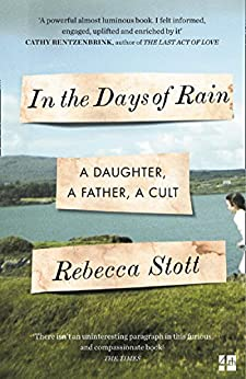 In the Days of Rain: WINNER OF THE 2017 COSTA BIOGRAPHY AWARD by [Stott, Rebecca]