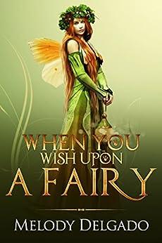 WHEN YOU WISH UPON A FAIRY by [Delgado, Melody]