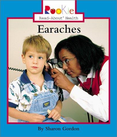 Earaches (Rookie Read-About Health) Sharon Gordon Childrens Pr