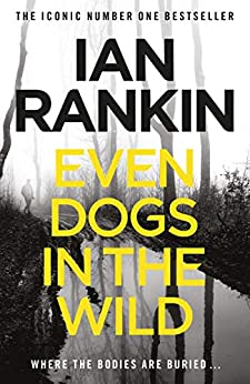 Even Dogs in the Wild: The No.1 bestseller (Inspector Rebus Book 20) by [Rankin, Ian]