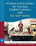 99 Ideas and Activities for Teaching English Learners with the SIOP Model (SIOP Series)
