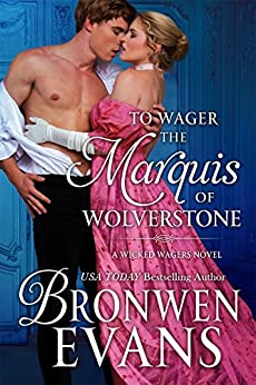 To Wager the Marquis of Wolverstone: Wicked Wagers Trilogy Book #2 by [Evans, Bronwen]
