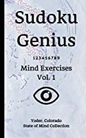 Sudoku Genius Mind Exercises Volume 1: Yoder, Colorado State of Mind Collection