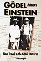 Godel Meets Einstein : Time Travel in the Godel Universe by Palle Yourgrau(1999-11-17)