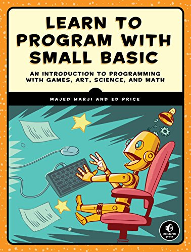 Download Learn to Program with Small Basic: An Introduction to Programming with Games, Art, Science, and Math (English Edition) B01EIPPPIE