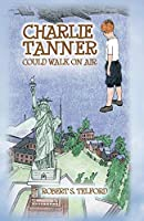 Charlie Tanner Could Walk on Air