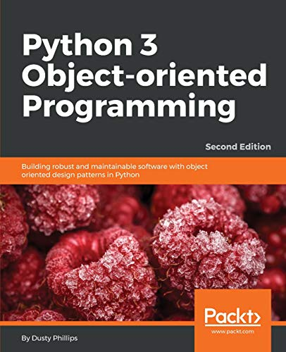 Download Python 3 Object-oriented Programming: Building robust and maintainable software with object oriented design patterns in Python, 2nd Edition 1784398780