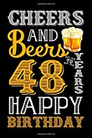 Cheers And Beers To 48 Years Happy Birthday: Fun And Practical Alternative to a Card - impactful 48 Years Old Wishes - 48 Year Old Birthday Gift Gratitude Journal / Notebook / Diary / Unique Greeting Card