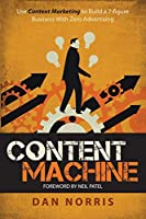 Content Machine: Use Content Marketing to Build a 7-Figure Business with Zero Advertising