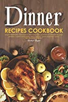 Dinner Recipes Cookbook: Enjoy Preparing this Quick and Easy Collection of Dinner Recipes. Offering A Variety of Flavorful Meals that Will Satisfy Everyone's Tastes and are Budget-Friendly!