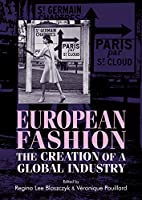 European Fashion: The Creation of a Global Industry (Studies in Design and Material Culture)
