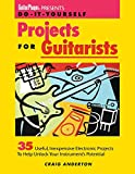 Do-It-Yourself Projects for Guitarists: 35 Useful, Inexpensive Projects That Help You Unlock Your Instrument's Potential (Guitar Player Presents)
