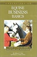 Understanding Equine Business Basics: Your Guide to Horse Health Care and Management (Horse Health Care Library)