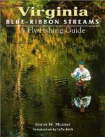 Virginia Blue-Ribbon Streams: A Fly-Fishing Guide (Blue-Ribbon Fly Fishing Guides)