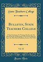 Bulletin, State Teachers College, Vol. 12: A State Institution for Training Teachers for the Rural Schools of Mississippi, First Session Opened Sept. 18, 1912; Roll of Students, Session 1923-1924 (Classic Reprint)